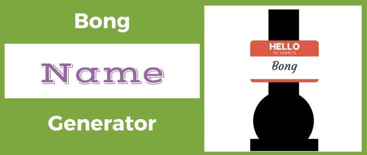 Bong Name Generator | Your New Bong Name is Just a Click Away!