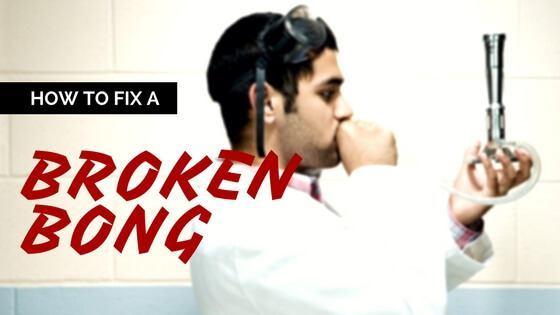 How to fix a broken bong