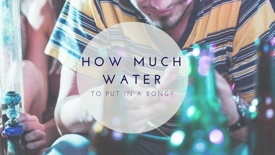 How Much Water to Put in a Bong