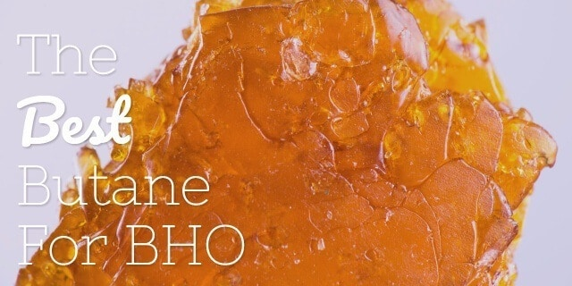 Best Butane for BHO Extraction