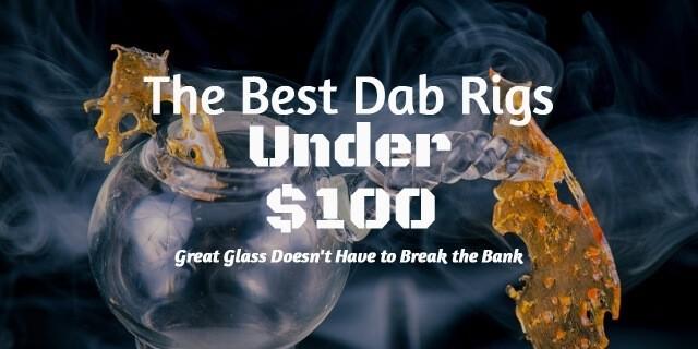 Best Dab Rigs Under $100