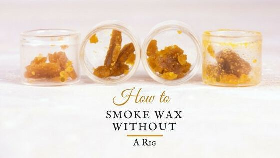 How to Smoke Wax Without a Rig