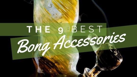 Best Bong Accessories