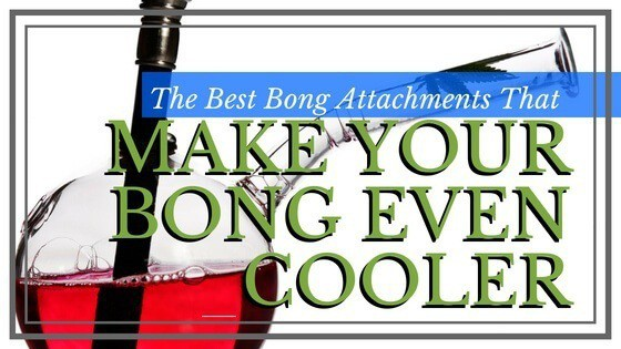 Best Bong Attachments