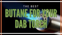 Best Butane for Dab Torches