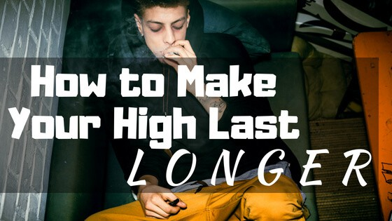 How to Make Your High Last Longer