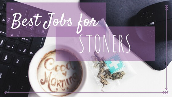 Best Jobs for Stoners