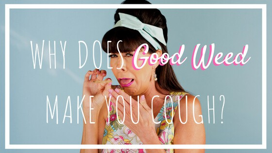 Why Does Good Weed Make You Cough