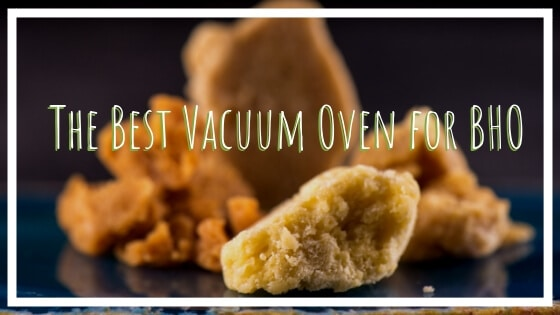 Best Vacuum Oven for BHO