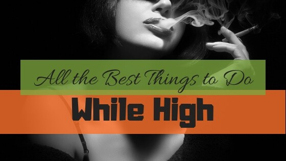 Best Things to Do While High